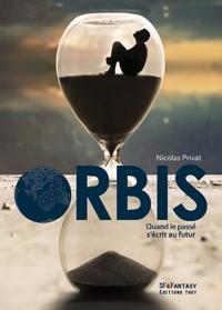 Nicolas Privat - Orbis - Quand le passé s'écrit au futur.