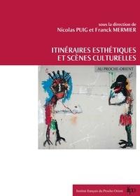 Nicolas Puig et Franck Mermier - Itinéraires esthétiques et scènes culturelles au Proche-Orient.