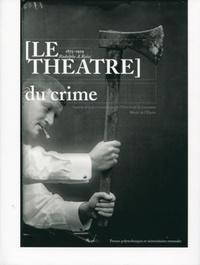 Nicolas Quinche et Daniel Girardin - Le théâtre du crime - 1875-1929 : Rodolphe A. Reiss.