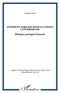 Nicolas Quint - L'élément africain dans la langue capverdienne (variété de Santiago) - Edition bilingue français-portugais.