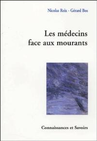 Nicolas Reix et Gérard Bos - Les médecins face aux mourants.