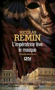 Nicolas Remin - L'impératrice lève le masque.