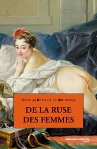 Nicolas Rétif de La Bretonne - De la ruse des femmes.