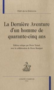 Nicolas Rétif de La Bretonne - La dernière aventure d'un homme de quarante-cinq ans.