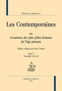Nicolas Rétif de La Bretonne - Les Contemporaines ou Aventures des plus jolies femmes de l'âge présent - Tome 5, Nouvelles 104-134.