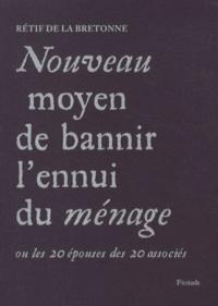 Nicolas Rétif de La Bretonne - Nouveau moyen de bannir l'ennui du ménage - Ou les 20 épouses des 20 associés.