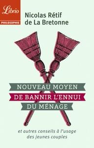 Nicolas Rétif de La Bretonne - Nouveau moyen pour bannir l'ennui des ménages - Et autres conseils à l'usage des jeunes couples.