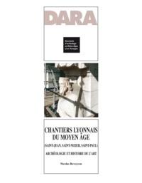 Nicolas Reveyron - Chantiers lyonnais du Moyen Age (Saint-Jean, Saint-Nizier, Saint-Paul) - Archéologie et histoire de l'art.