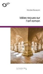 Nicolas Reveyron - Idées reçues sur l'art roman.