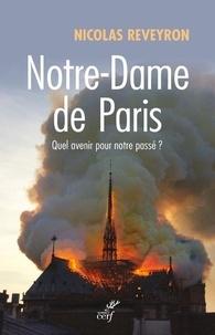 Nicolas Reveyron - Notre-Dame de Paris - Quel avenir pour notre passé ?.