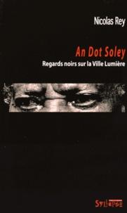 Nicolas Rey - An Dot Soley - Regards noirs sur la ville lumière.