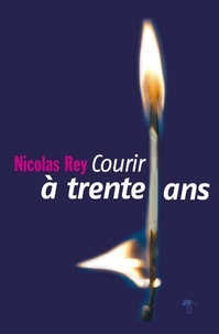 Nicolas Rey - Courir à trente ans.