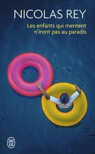 Nicolas Rey - Les enfants qui mentent n'iront pas au paradis.