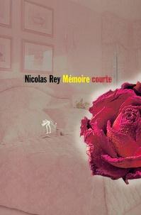 Nicolas Rey - Mémoire courte.