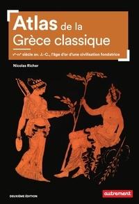 Nicolas Richer - Atlas de la Grèce classique - Ve-IVe siècle avant J.-C., l'âge d'or d'une civilisation fondatrice.