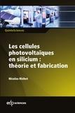 Nicolas Richet - Les cellules photovoltaïques en silicium : théorie et fabrication.