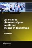 Nicolas Richet - Les cellules photovoltaïques en silicium - Théorie et fabrication.