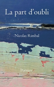 Nicolas Rimbal - La part d'oubli.