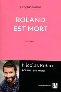 Nicolas Robin - Roland est mort.