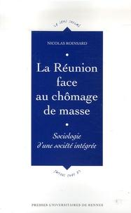 Nicolas Roinsard - La Réunion face au chômage de masse - Sociologie d'une société intégrée.