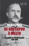Nicolas Ross - De Koutiepov à Miller - Le combat des Russes blancs (1930-1940).