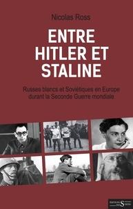 Nicolas Ross - Entre Hitler et Staline - Russes blancs et Soviétiques en Europe durant la Seconde Guerre mondiale.