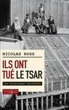 Nicolas Ross - Ils ont tué le tsar... - Les bourreaux racontent.