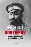 Nicolas Ross - Koutiepov - Le combat d'un général blanc : de la Russie à l'exil.