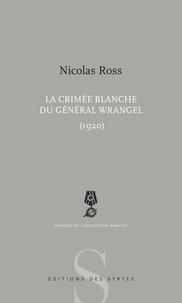 Nicolas Ross - La Crimée blanche du général Wrangel (1920).