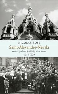 Saint-Alexandre-Nevski- Centre spirituel de l'émigration russe (1918-1939) - Nicolas Ross |