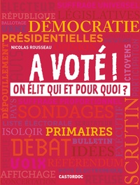 Nicolas Rousseau - A voté ! - On élit qui et pourquoi ?.