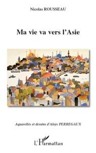 Nicolas Rousseau - Ma vie va vers l'Asie.
