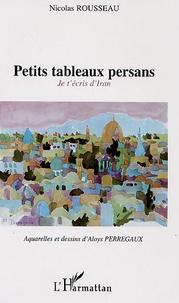 Nicolas Rousseau - Petits tableaux persans - Je t'écris d'Iran.