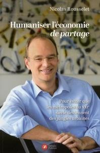 Nicolas Rousselet - Humaniser l'économie de partage - Pour éviter que les métropoles du XXIe siècle deviennent des jungles urbaines.