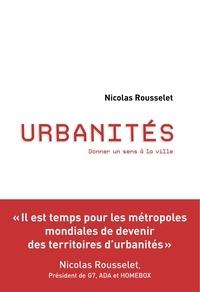 Nicolas Rousselet - Urbanités - Donner un sens à la ville.