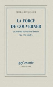 La force de gouverner - Le pouvoir exécutif en France, XIXe-XXIe siècles.pdf