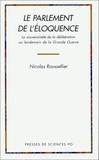 Nicolas Roussellier - Le parlement de l'éloquence - La souveraineté de la délibération au lendemain de la Grande guerre.