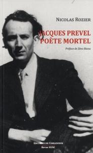 Nicolas Rozier - Jacques Prevel, poète mortel.