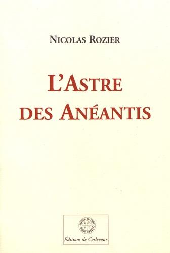 Nicolas Rozier - L'astre des anéantis.