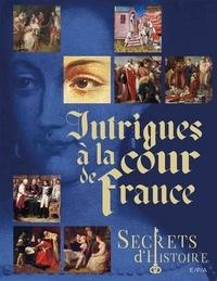 Nicolas Ruolt et Guillaume Picon - Intrigues à la cour de France.