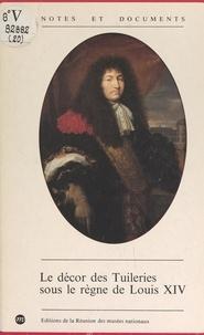 Nicolas Sainte Fare Garnot et  Collectif - Le décor des Tuileries sous le règne de Louis XIV.