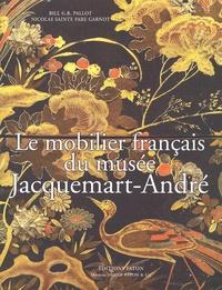 Nicolas Sainte Fare Garnot et Bill-G-B Pallot - Le mobilier français du musée Jacquemart-André (Paris).