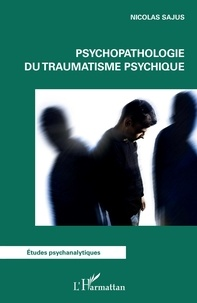 Nicolas Sajus - Psychopathologie du traumatisme psychique.