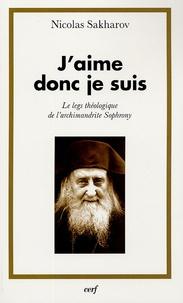 Nicolas Sakharov - J'aime donc je suis - Le leg théologique de l'Archimandrite Sophrony.