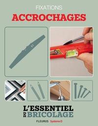Nicolas Sallavuard et Nicolas Vidal - Techniques de base - Fixations : accrochages (L'essentiel du bricolage) - L'essentiel du bricolage.