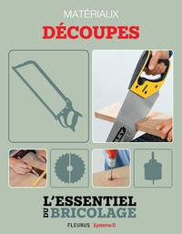 Nicolas Sallavuard et Nicolas Vidal - Techniques de base - Matériaux : découpes (L'essentiel du bricolage) - L'essentiel du bricolage.