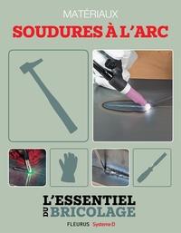 Nicolas Sallavuard et Nicolas Vidal - Techniques de base - Matériaux : soudures à l'arc (L'essentiel du bricolage) - L'essentiel du bricolage.