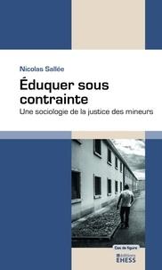 Nicolas Sallée - Eduquer sous contrainte - Une sociologie de la justice des mineurs.