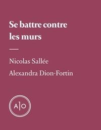 Nicolas Sallée et Alexandra Dion-Fortin - Se battre contre les murs.