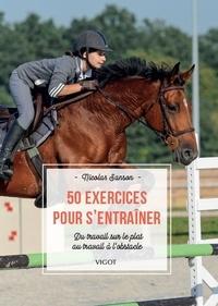 Nicolas Sanson - 50 exercices pour s'entraîner - Du travail sur le plat au travail à l'obstacle.